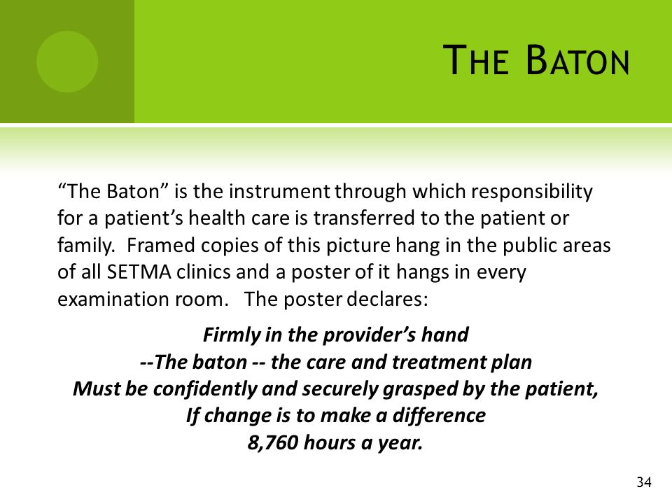T HE B ATON The Baton is the instrument through which responsibility for a patients health care is transferred to the patient or family.