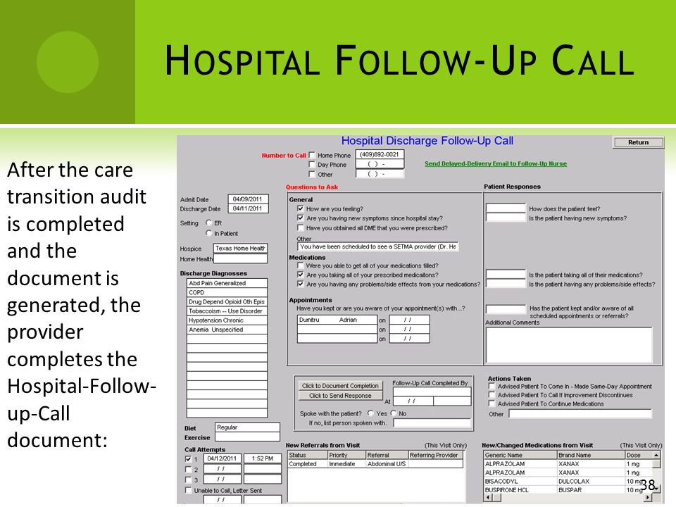 H OSPITAL F OLLOW -U P C ALL After the care transition audit is completed and the document is generated, the provider completes the Hospital-Follow- up-Call document: 38