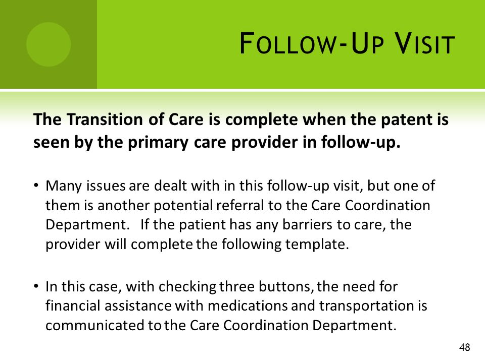 F OLLOW -U P V ISIT The Transition of Care is complete when the patent is seen by the primary care provider in follow-up.