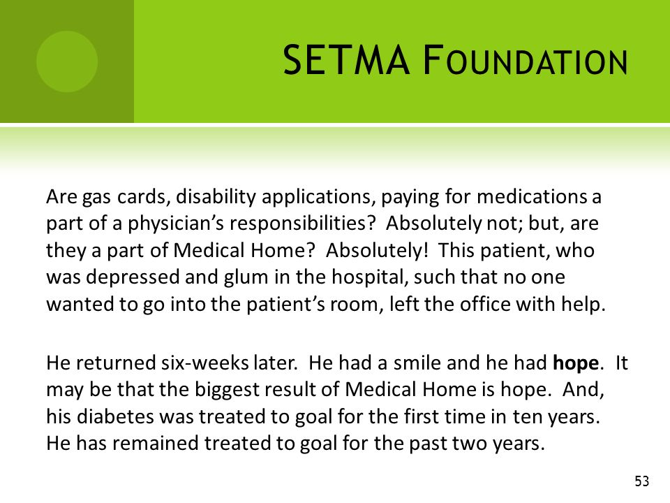 SETMA F OUNDATION Are gas cards, disability applications, paying for medications a part of a physicians responsibilities.