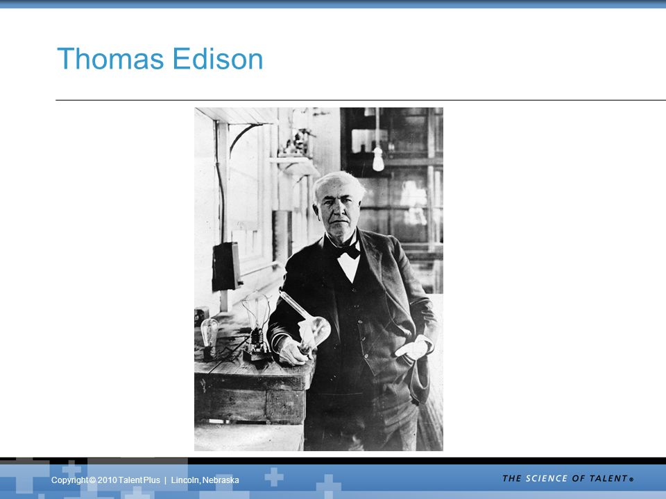 Copyright © 2010 Talent Plus | Lincoln, Nebraska Thomas Edison