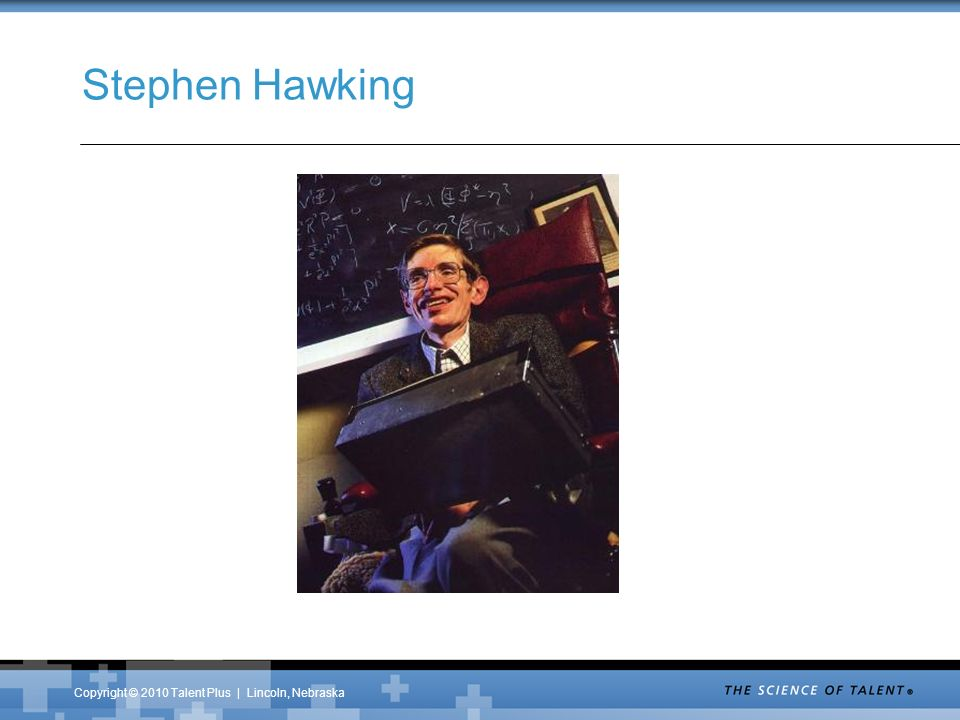Copyright © 2010 Talent Plus | Lincoln, Nebraska Stephen Hawking