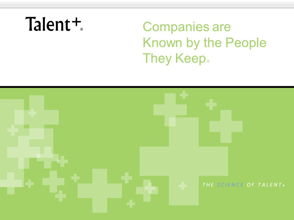Companies are Known by the People They Keep ®