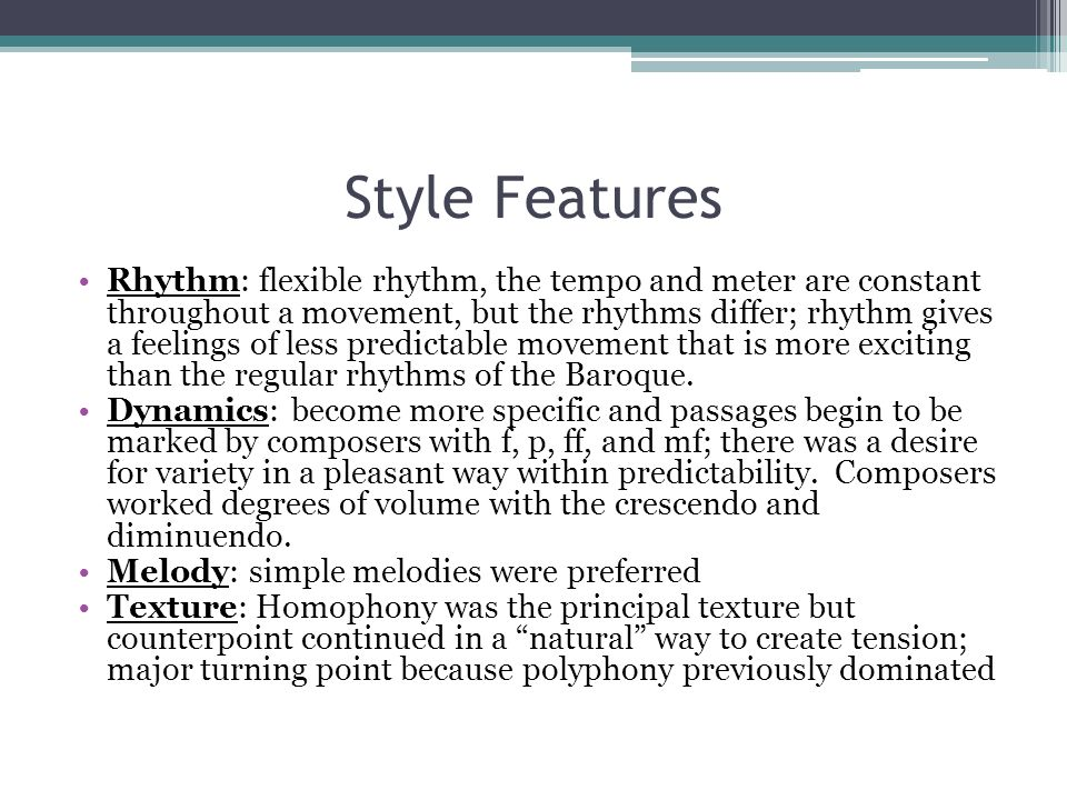 Style Features Rhythm: flexible rhythm, the tempo and meter are constant throughout a movement, but the rhythms differ; rhythm gives a feelings of les