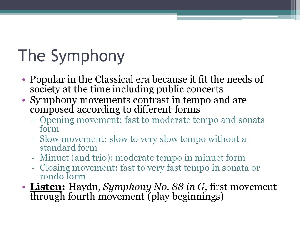 The Symphony Popular in the Classical era because it fit the needs of society at the time including public concerts Symphony movements contrast in tem