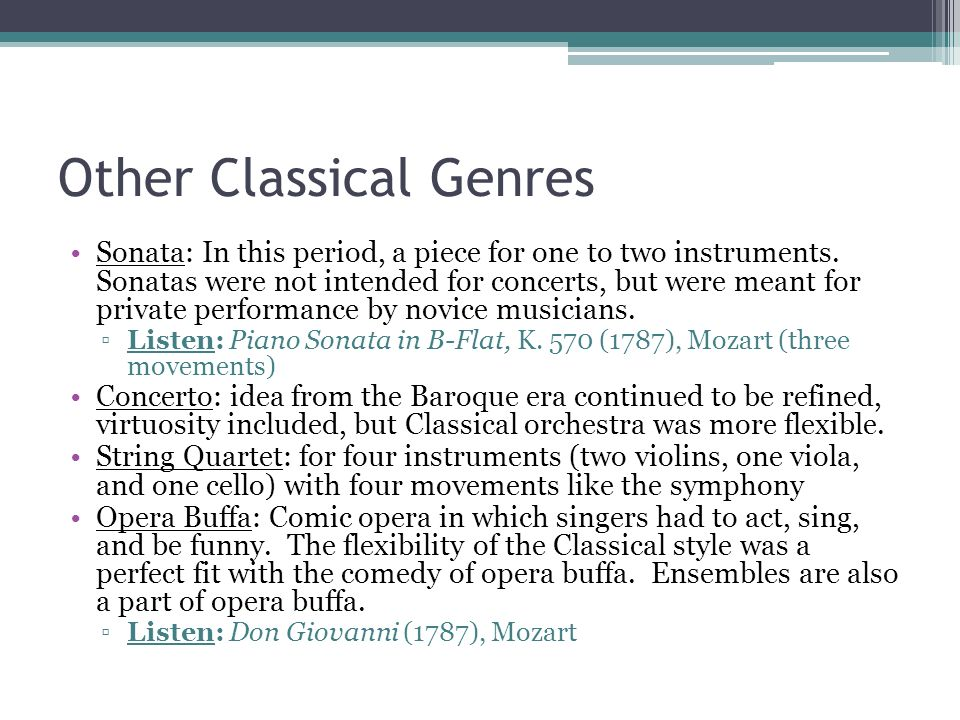 Other Classical Genres Sonata: In this period, a piece for one to two instruments. Sonatas were not intended for concerts, but were meant for private