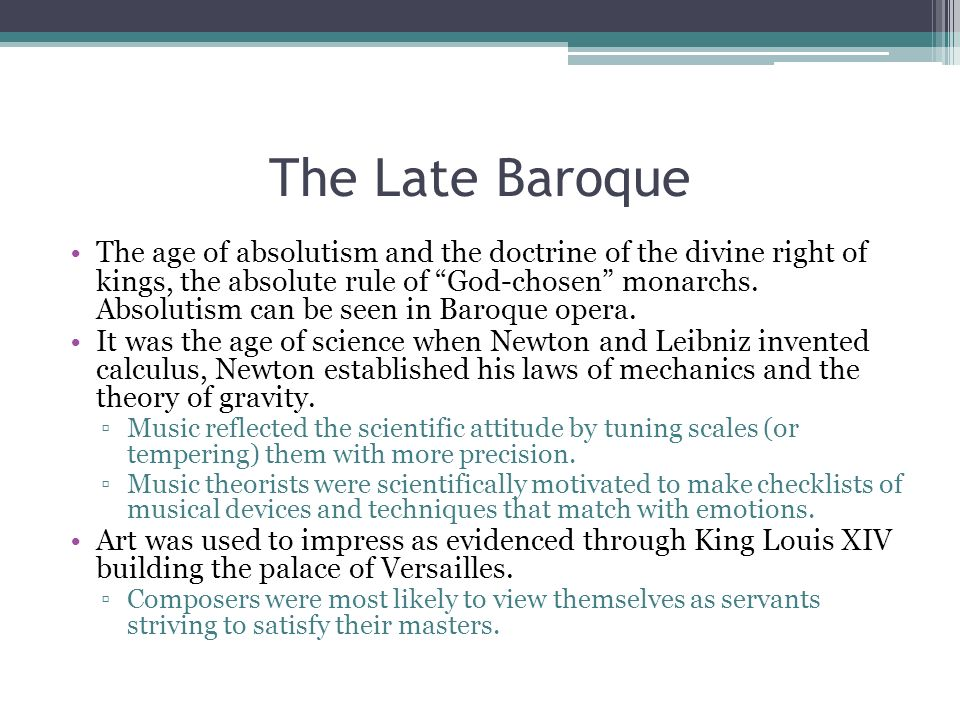 The Late Baroque The age of absolutism and the doctrine of the divine right of kings, the absolute rule of God-chosen monarchs. Absolutism can be seen