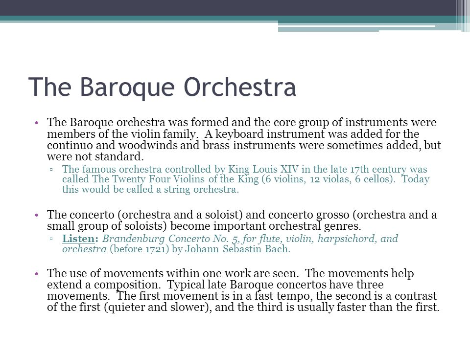 The Baroque Orchestra The Baroque orchestra was formed and the core group of instruments were members of the violin family. A keyboard instrument was