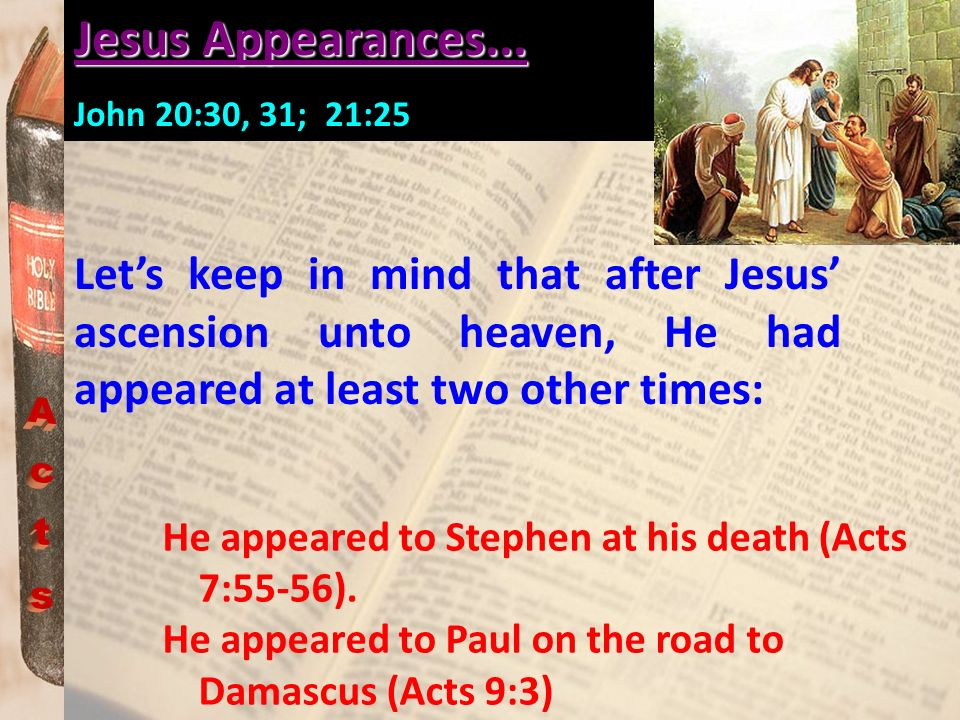 Lets keep in mind that after Jesus ascension unto heaven, He had appeared at least two other times: Jesus Appearances... John 20:30, 31; 21:25 He appe