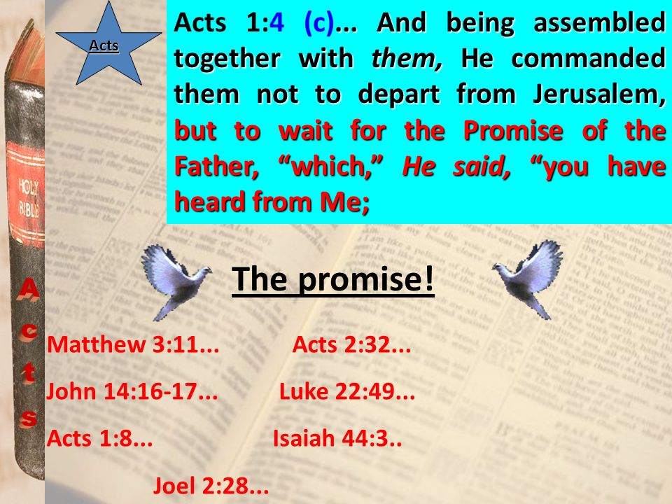 ... And being assembled together with them, He commanded them not to depart from Jerusalem, but to wait for the Promise of the Father, which, He said,