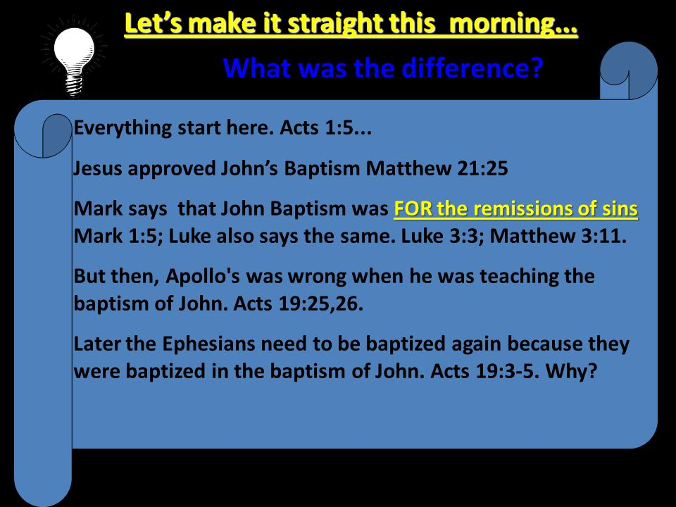 Lets make it straight this morning... What was the difference? Everything start here. Acts 1:5... Jesus approved Johns Baptism Matthew 21:25 FOR the r