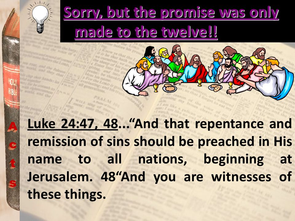 Sorry, but the promise was only made to the twelve!! Luke 24:47, 48...And that repentance and remission of sins should be preached in His name to all