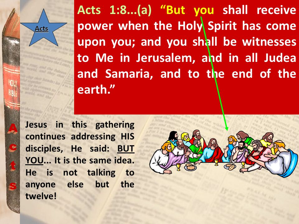 Acts 1:8...(a) But you shall receive power when the Holy Spirit has come upon you; and you shall be witnesses to Me in Jerusalem, and in all Judea and