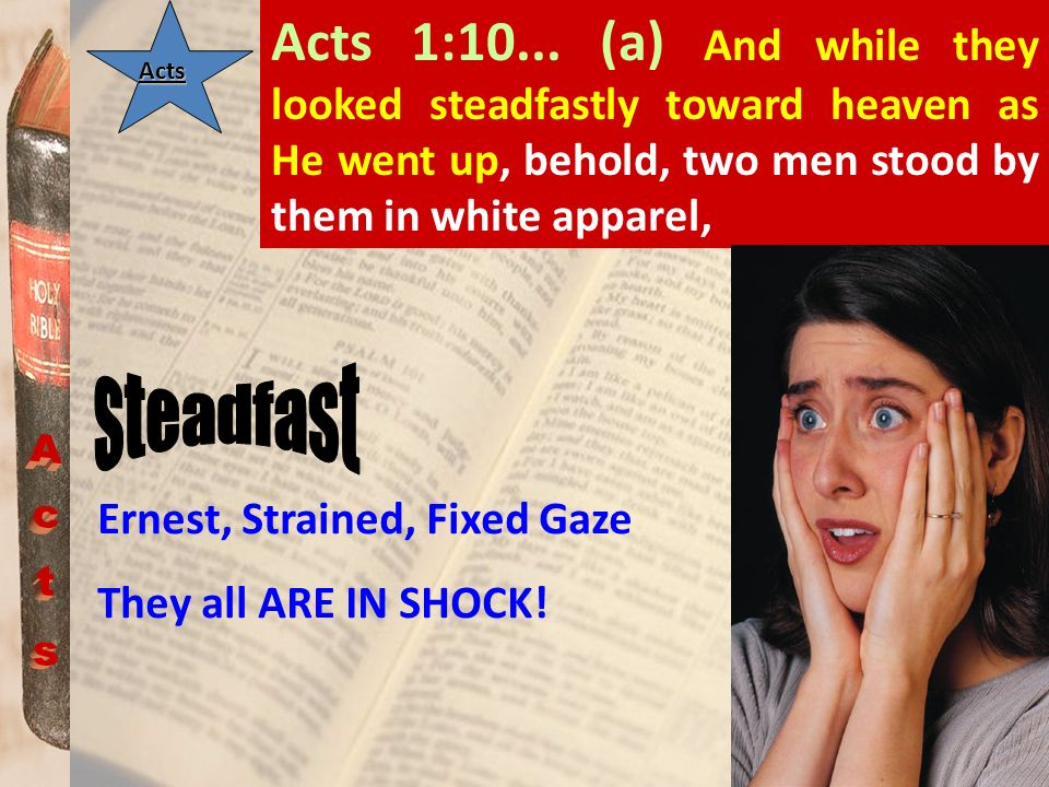 Acts 1:10... (a) And while they looked steadfastly toward heaven as He went up, behold, two men stood by them in white apparel,Acts Ernest, Strained,