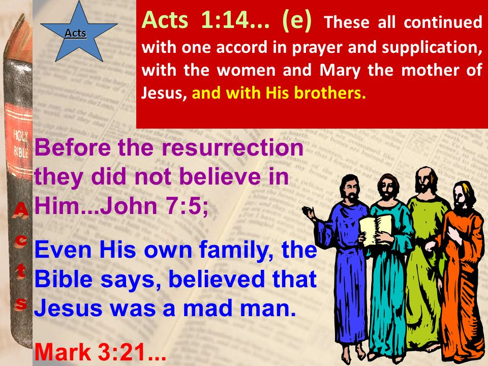 ActsActs Acts 1:14... (e) These all continued with one accord in prayer and supplication, with the women and Mary the mother of Jesus, and with His br