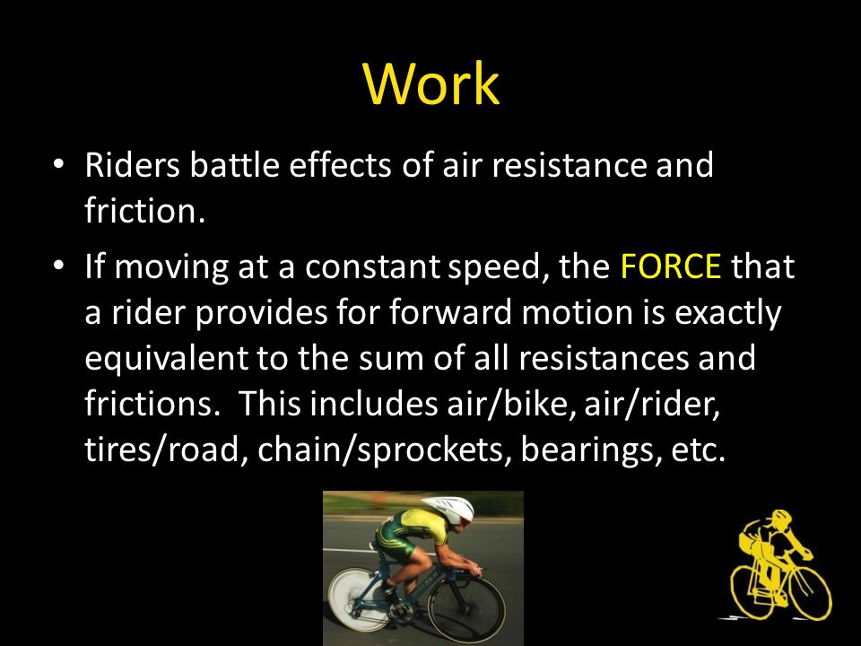 Work Riders battle effects of air resistance and friction.