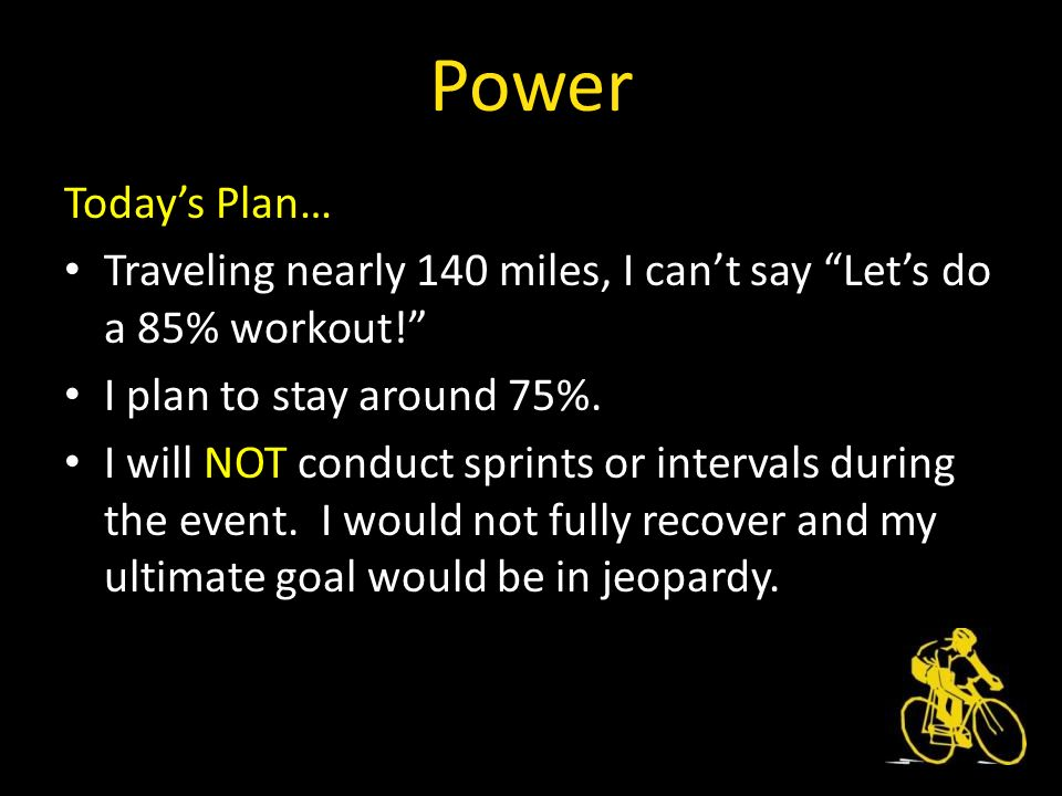 Power Todays Plan… Traveling nearly 140 miles, I cant say Lets do a 85% workout.