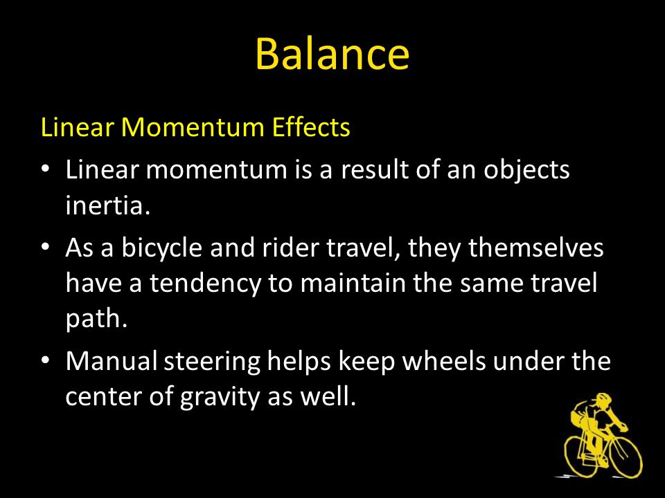 Balance Linear Momentum Effects Linear momentum is a result of an objects inertia.