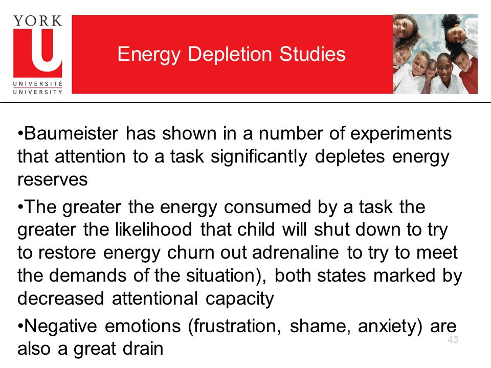 43 Energy Depletion Studies Baumeister has shown in a number of experiments that attention to a task significantly depletes energy reserves The greate