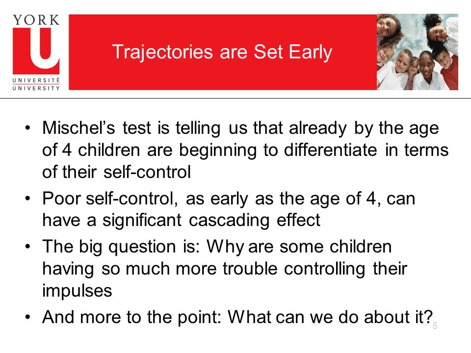 Trajectories are Set Early Mischels test is telling us that already by the age of 4 children are beginning to differentiate in terms of their self-con
