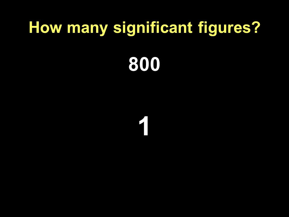 How many significant figures? 800 1