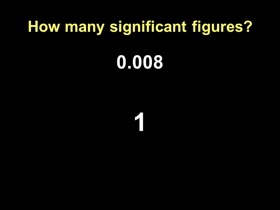 How many significant figures? 0.008 1