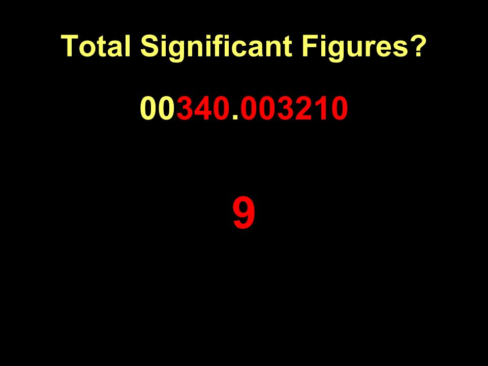 Total Significant Figures? 00340.003210 9