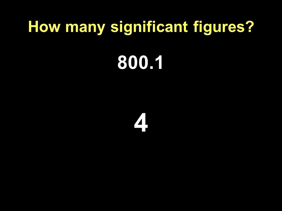 How many significant figures? 800.1 4
