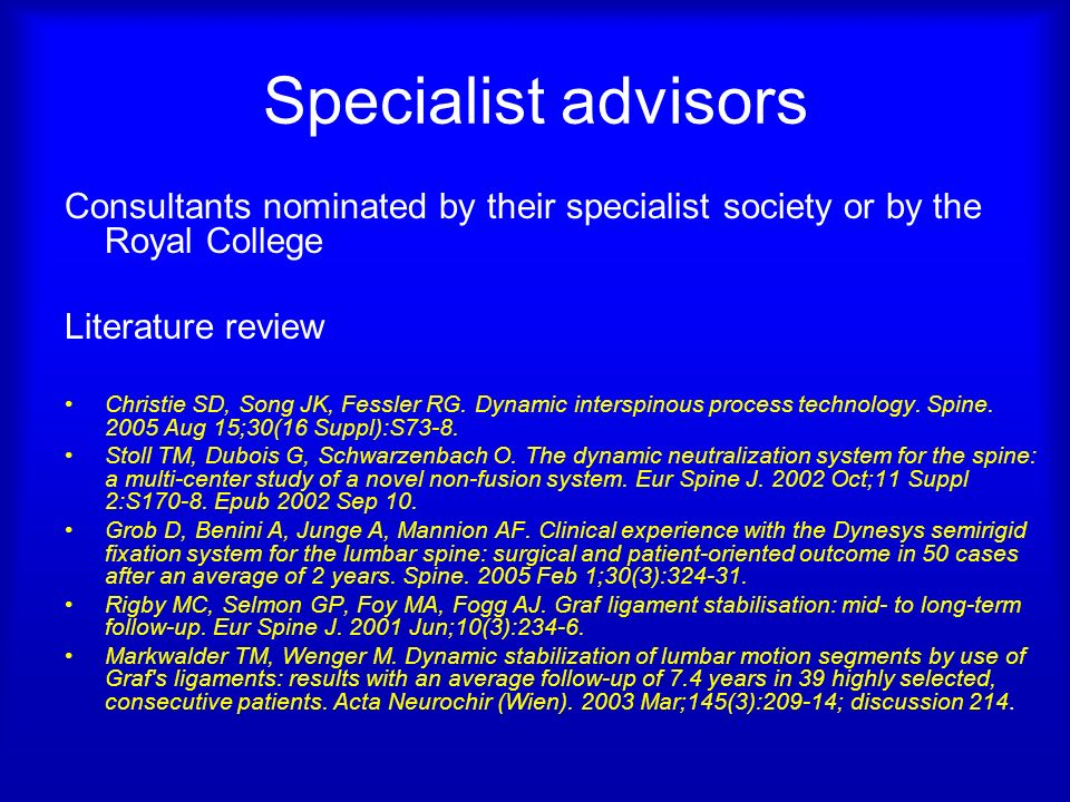 Specialist advisors Consultants nominated by their specialist society or by the Royal College Literature review Christie SD, Song JK, Fessler RG.