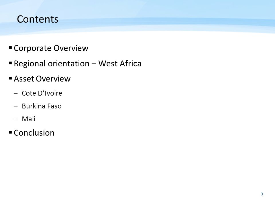 3 Contents Corporate Overview Regional orientation – West Africa Asset Overview –Cote DIvoire –Burkina Faso –Mali Conclusion