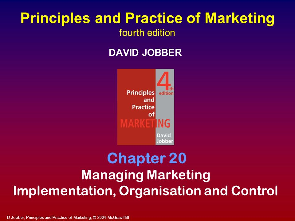 D Jobber, Principles and Practice of Marketing, © 2004 McGraw-Hill Principles and Practice of Marketing fourth edition DAVID JOBBER Chapter 20 Managin