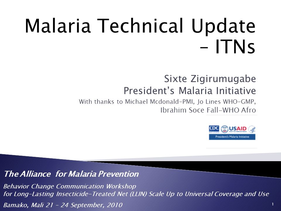 Malaria Technical Update – ITNs Sixte Zigirumugabe Presidents Malaria Initiative With thanks to Michael Mcdonald-PMI, Jo Lines WHO-GMP, Ibrahim Soce F
