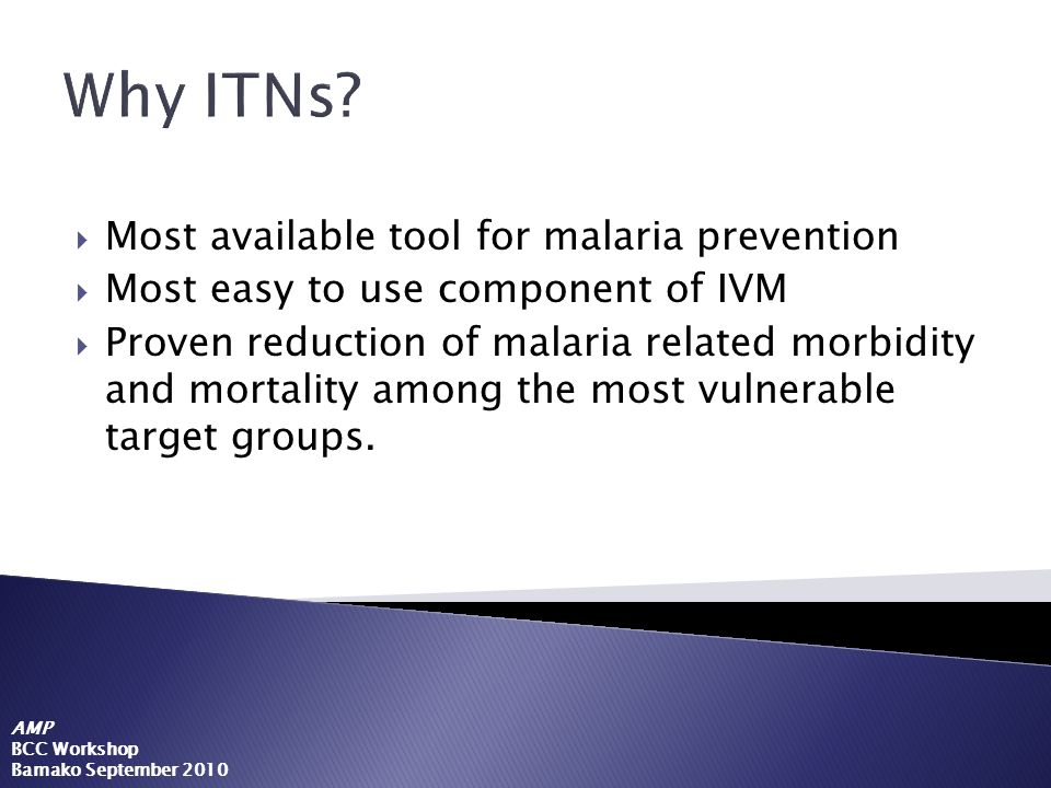Most available tool for malaria prevention Most easy to use component of IVM Proven reduction of malaria related morbidity and mortality among the mos