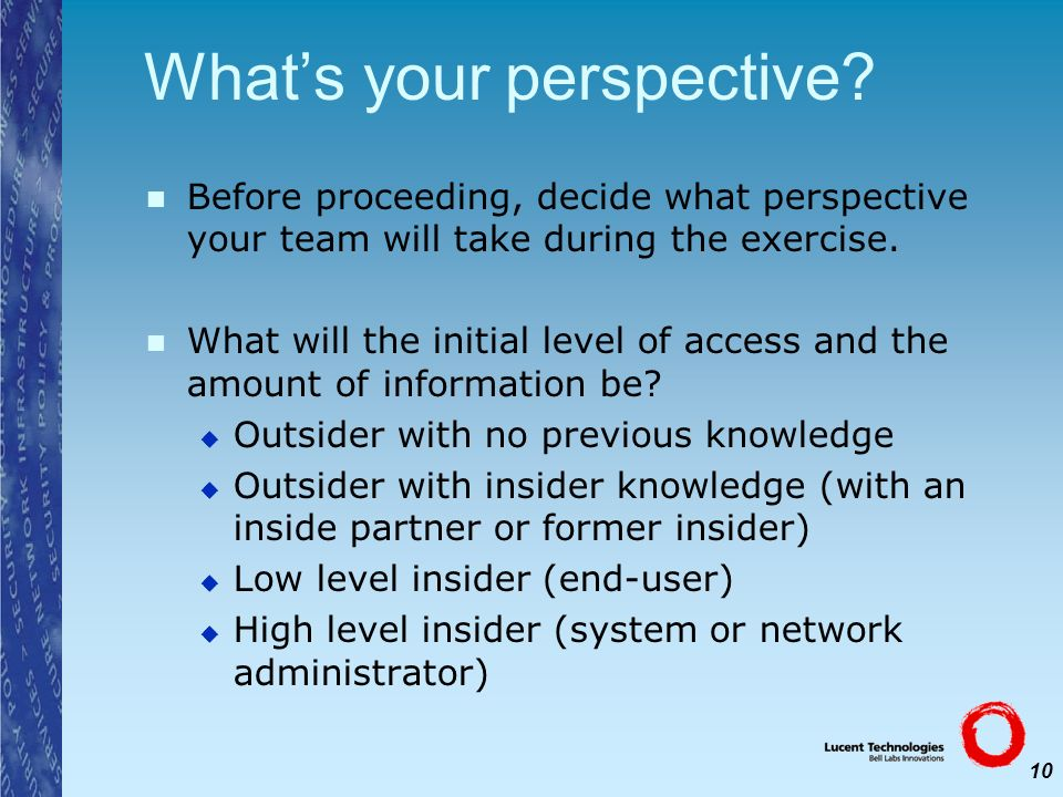 10 Whats your perspective? Before proceeding, decide what perspective your team will take during the exercise. What will the initial level of access a
