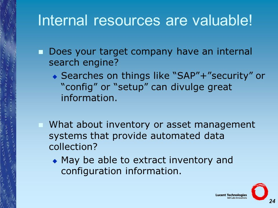 24 Internal resources are valuable! Does your target company have an internal search engine? Searches on things like SAP+security or config or setup c