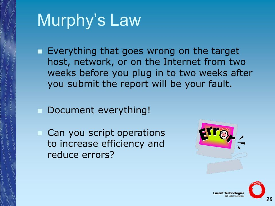 26 Murphys Law Everything that goes wrong on the target host, network, or on the Internet from two weeks before you plug in to two weeks after you sub