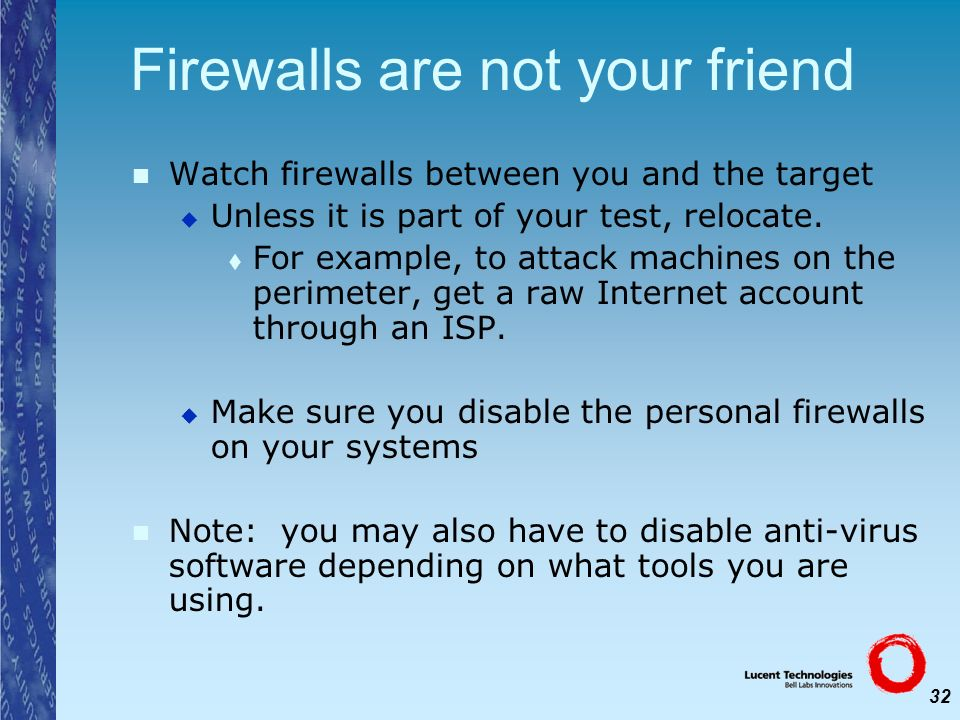 32 Firewalls are not your friend Watch firewalls between you and the target Unless it is part of your test, relocate. For example, to attack machines