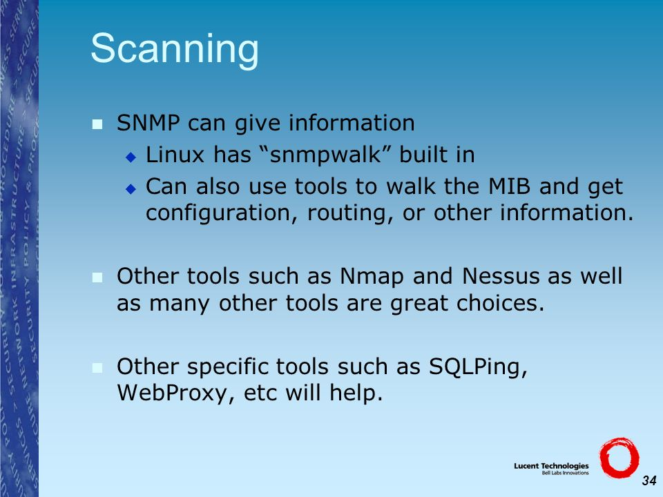 34 Scanning SNMP can give information Linux has snmpwalk built in Can also use tools to walk the MIB and get configuration, routing, or other informat