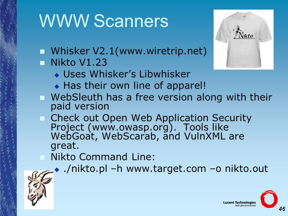 46 WWW Scanners Whisker V2.1(www.wiretrip.net) Nikto V1.23 Uses Whiskers Libwhisker Has their own line of apparel! WebSleuth has a free version along