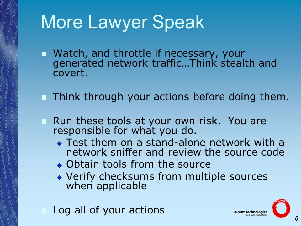 5 More Lawyer Speak Watch, and throttle if necessary, your generated network traffic…Think stealth and covert. Think through your actions before doing