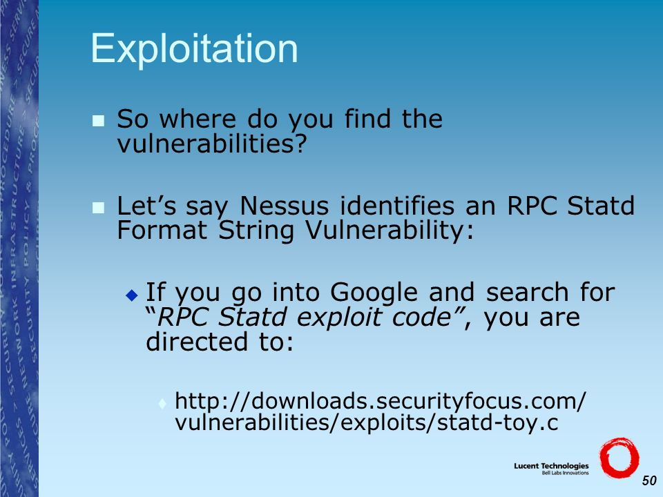 50 Exploitation So where do you find the vulnerabilities? Lets say Nessus identifies an RPC Statd Format String Vulnerability: If you go into Google a