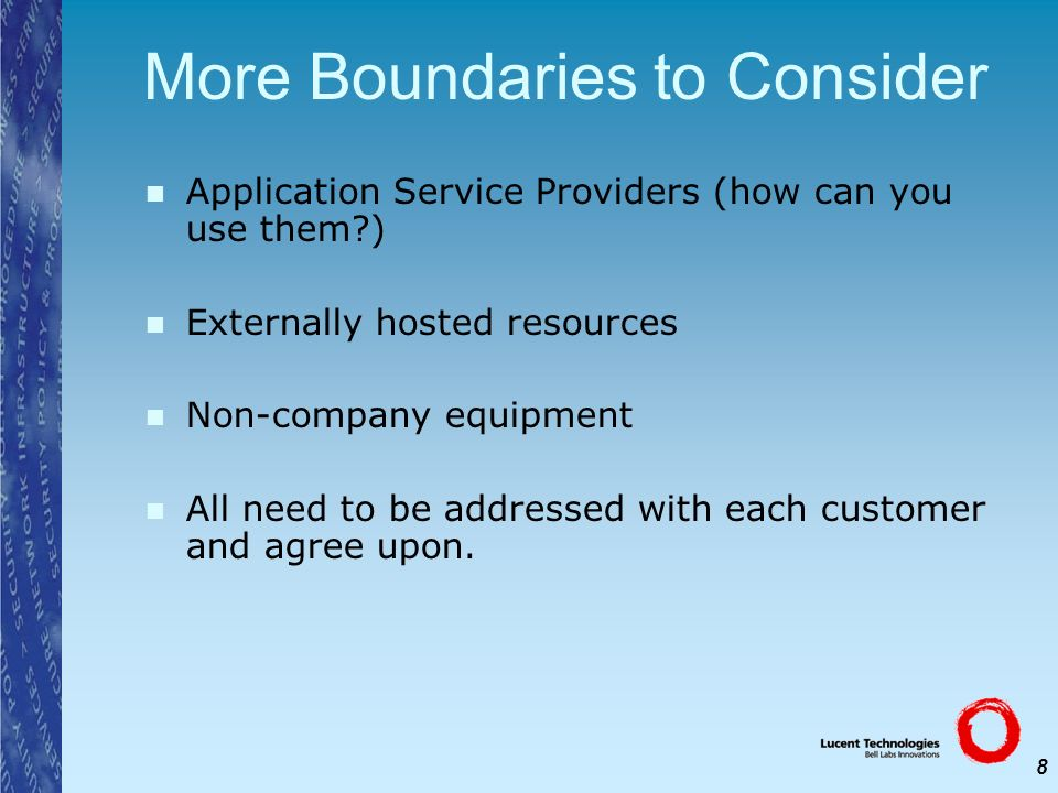 8 More Boundaries to Consider Application Service Providers (how can you use them?) Externally hosted resources Non-company equipment All need to be a