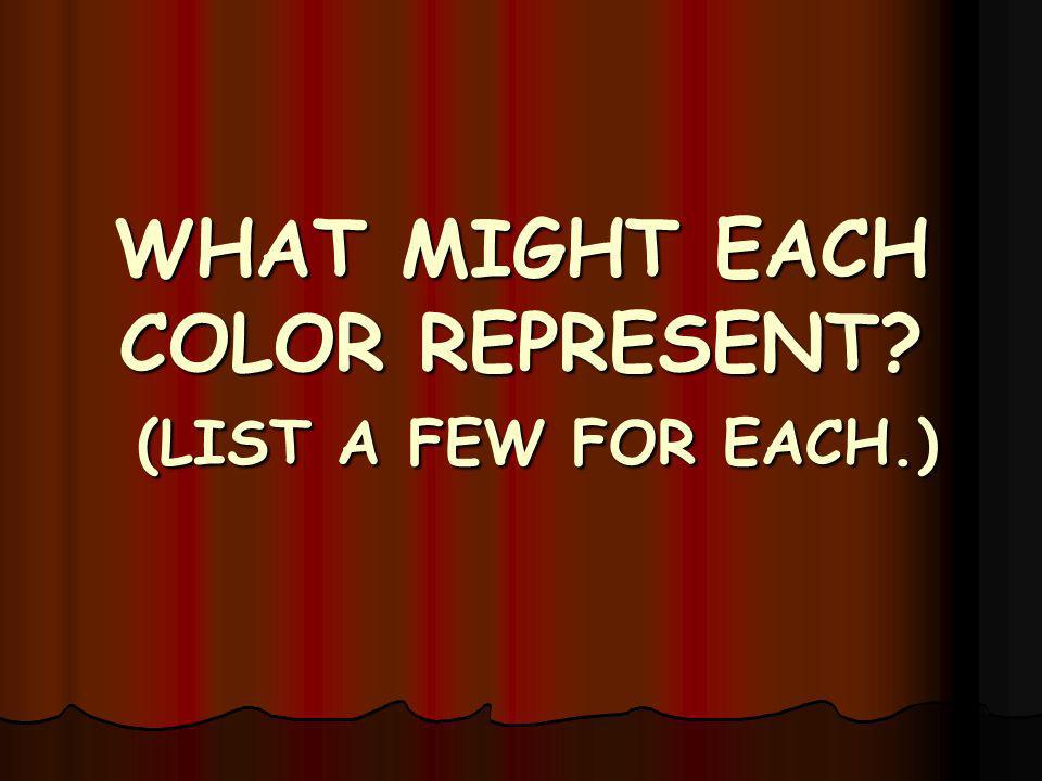 WHAT MIGHT EACH COLOR REPRESENT? (LIST A FEW FOR EACH.)