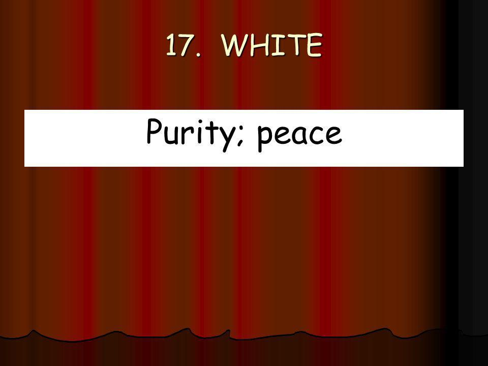 17. WHITE Purity; peace