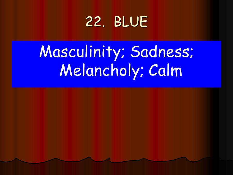 22. BLUE Masculinity; Sadness; Melancholy; Calm