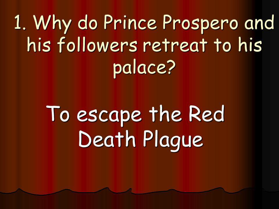 1. Why do Prince Prospero and his followers retreat to his palace? To escape the Red Death Plague