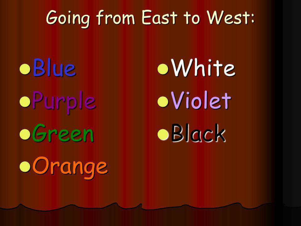 Going from East to West: Blue Blue Purple Purple Green Green Orange Orange White White Violet Violet Black Black