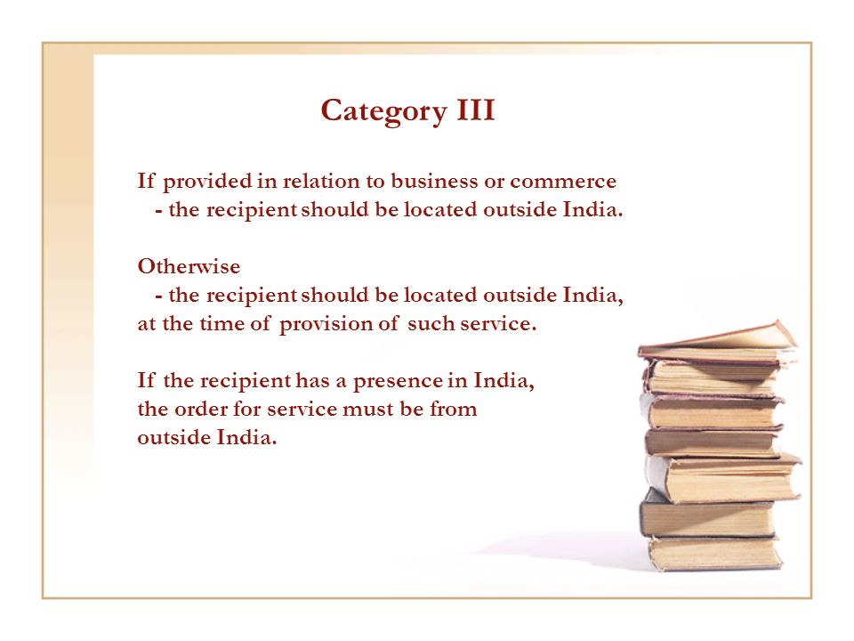 Category III If provided in relation to business or commerce - the recipient should be located outside India.