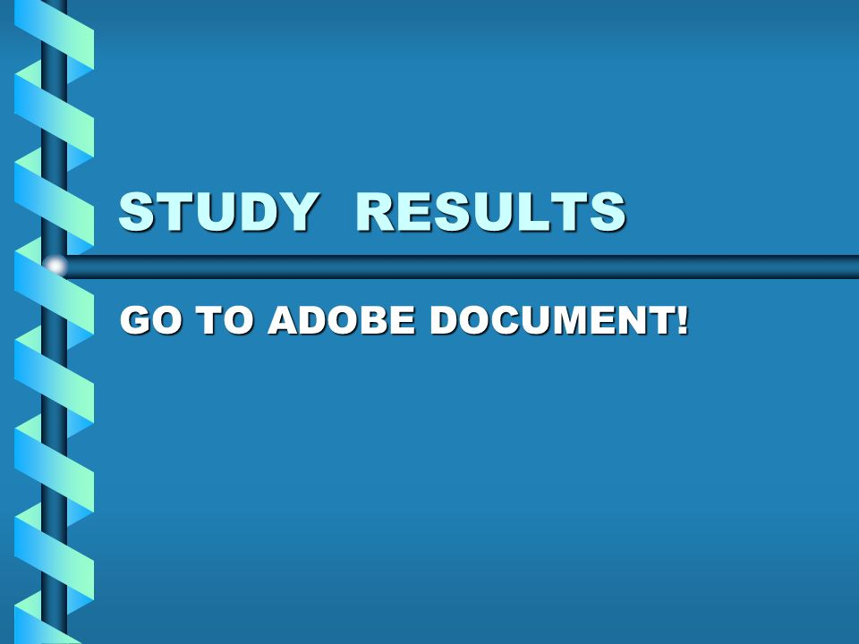 STUDY RESULTS GO TO ADOBE DOCUMENT!