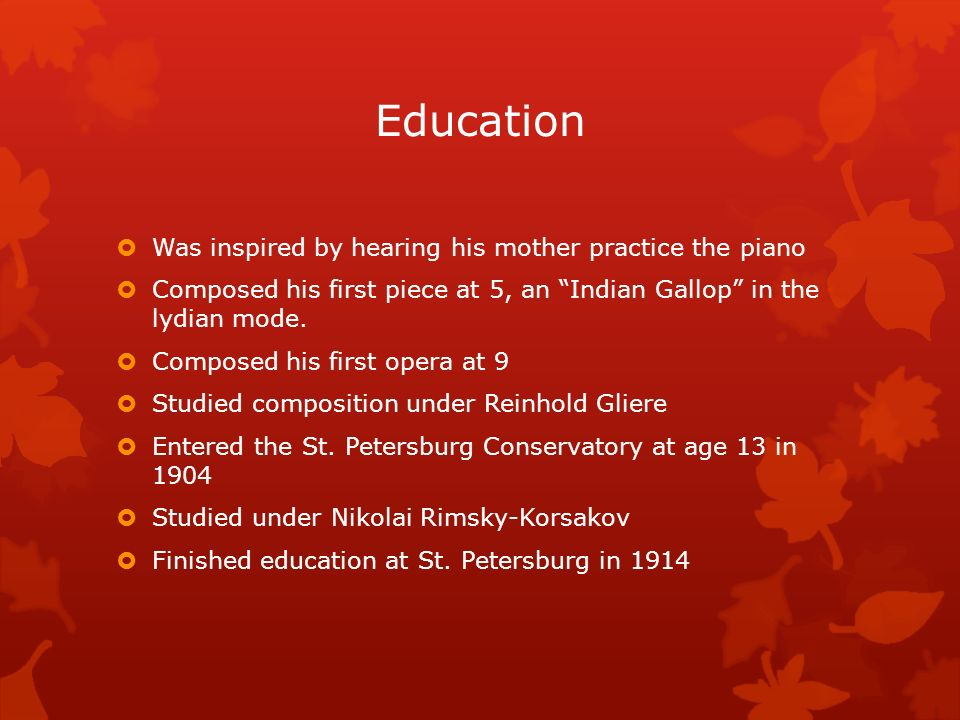Education Was inspired by hearing his mother practice the piano Composed his first piece at 5, an Indian Gallop in the lydian mode. Composed his first